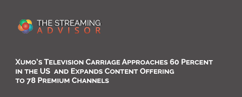 Xumo's Television Carriage Approaches 60 Percent in the US and Expands Content Offering to 78 Premium Channels